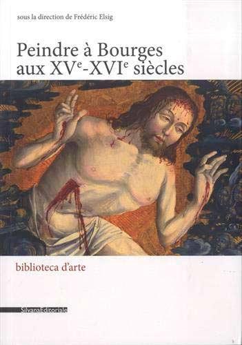 Peindre à Bourges aux XVe - XVIe siècles