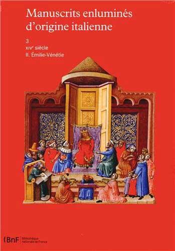 Manuscrits enluminés de la Bibliothèque nationale de France, Volume I: Manuscrits enluminés d'origine italienne Tome 3: XIVe siècle, vol. II, Émilie-Vénétie