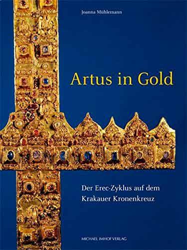 Artus in Gold. Der Erec-Zyklus auf dem Krakauer Kronenkreuz