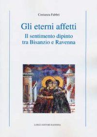 Gli eterni affetti. Il sentimento dipinto tra Bisanzio e Ravenna