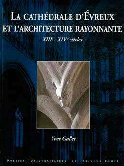La cathédrale d'Evreux et l'architecture rayonnante: XIII-XIV siècles