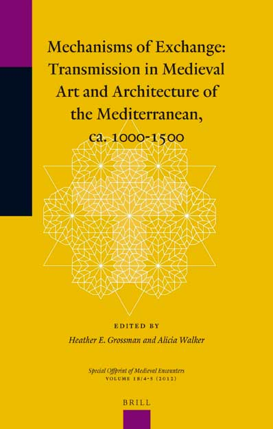 Mechanisms of Exchange. Transmission in Medieval Art and Architecture of the Mediterranean, ca. 1000-1500