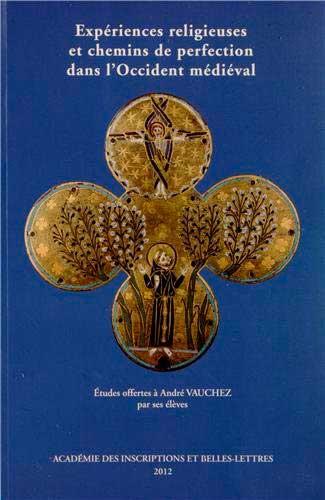 Expériences religieuses et chemins de perfection dans l'Occident médiéval. Études offertes à André Vauchez par ses élèves