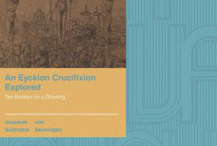 An Eyckian Crucifixion Explored: Ten Essays On A Drawing