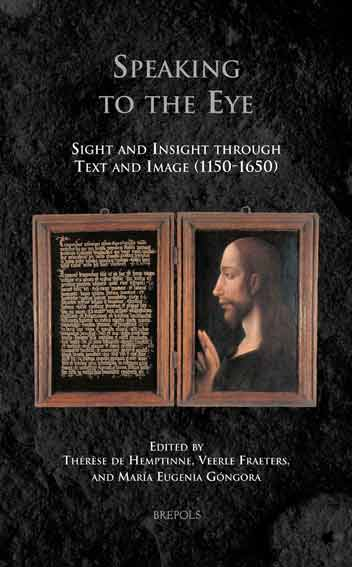 Speaking to the Eye Sight and Insight through Text and Image (1150-1650)