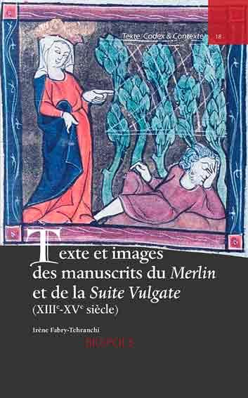 Texte et images des manuscrits du Merlin et de la Suite Vulgate (XIIIe-XVe siècle)