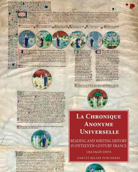 La Chronique Anonyme Universelle. Reading and Writing History in Fifteenth-Century France