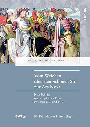 Vom Weichen über den Schönen Stil zur Ars Nova: Neue Beiträge zur europäischen Kunst zwischen 1350 und 1470