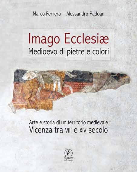 Imago Ecclesiae. Medioevo di pietre e colori. Arte e storia di un territorio medievale. Vicenza tra VIII e XIV secolo