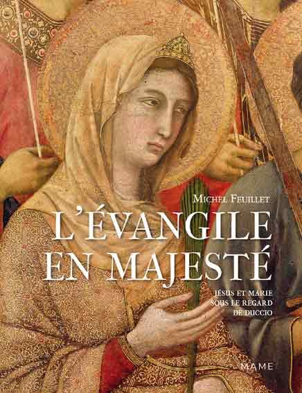 L'Evangile en majesté: Jésus et Marie sous le regard de Duccio