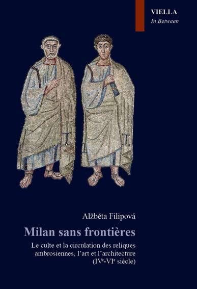 Milan sans frontieres. Le culte et la circulation des reliques ambrosiennes, l'art et l'architecture (IVe-VIe siècle)