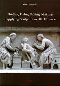 Finding, Fixing, Faking, Making: Supplying Sculpture in '400 Florence