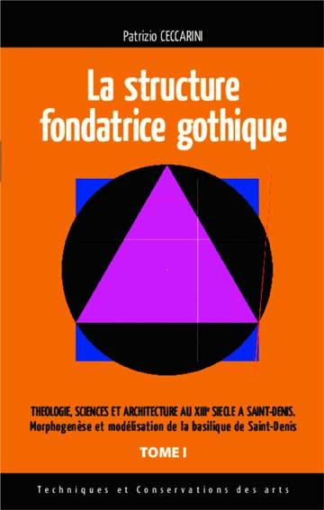 Structure fondatrice gothique. Théologie sciences et architecture au XIII° siècle à Saint-Denis