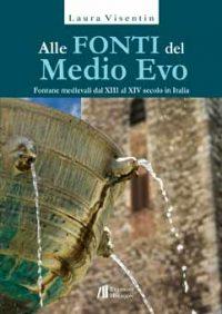 Alle fonti del Medio Evo. Fontane medievali dal XIII al XIV secolo in Italia