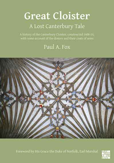 Great Cloister: A Lost Canterbury Tale: A History of the Canterbury Cloister, Constructed 1408