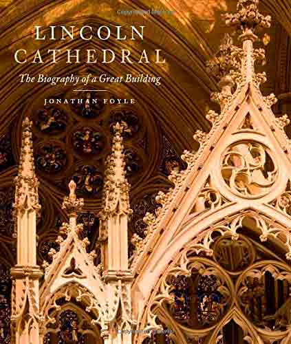 Lincoln Cathedral: The Biography of a Great Building