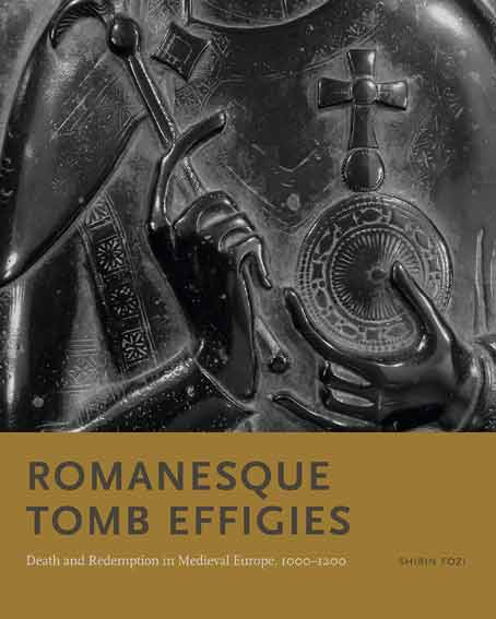 Romanesque Tomb Effigies: Death and Redemption in Medieval Europe, 1000–1200