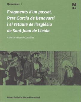 Fragments d'un passat. Pere Garcia de Benavarri i el retaule de l'església de Sant Joan de Lleida
