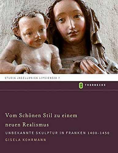 Vom Schönen Stil zu einem neuen Realismus: Unbekannte Skulptur in Franken 1400-1450