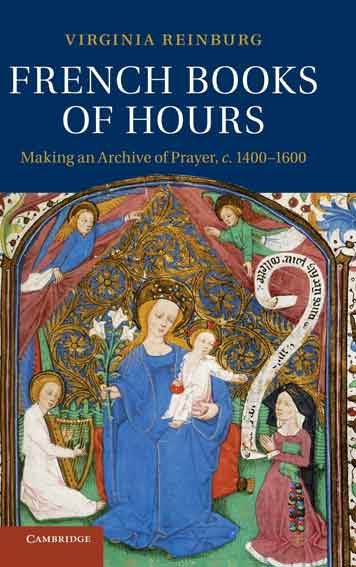 French Books of Hours. Making an Archive of Prayer, c.1400–1600