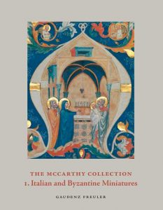 The McCarthy Collection: Volume 1, Italian and Byzantine Miniatures
