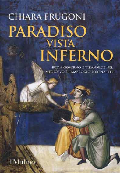 Paradiso vista Inferno. Buon governo e tirannide nel Medioevo di Ambrogio Lorenzetti
