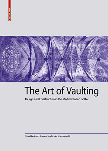 The Art of Vaulting: Design and Construction in the Mediterranean Gothic
