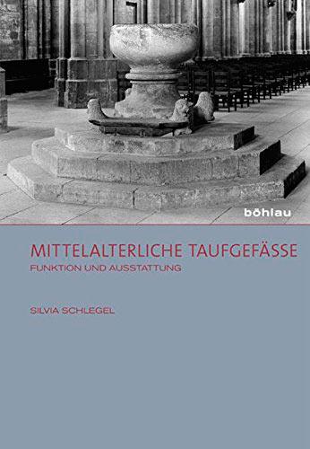 Mittelalterliche Taufgefäße. Funktion und Ausstattung