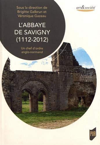 L'abbaye de Savigny, 1112-2012. Un chef d'ordre anglo-normand