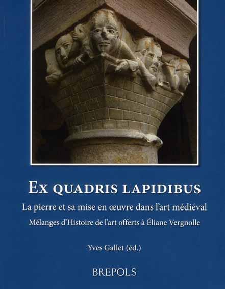 Ex quadris lapidibus. La pierre et sa mise en oeuvre dans l'art médiéval