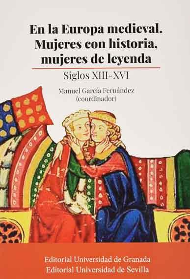 En la Europa medieval. Mujeres con historia, mujeres de leyenda: Siglos XIII-XVI