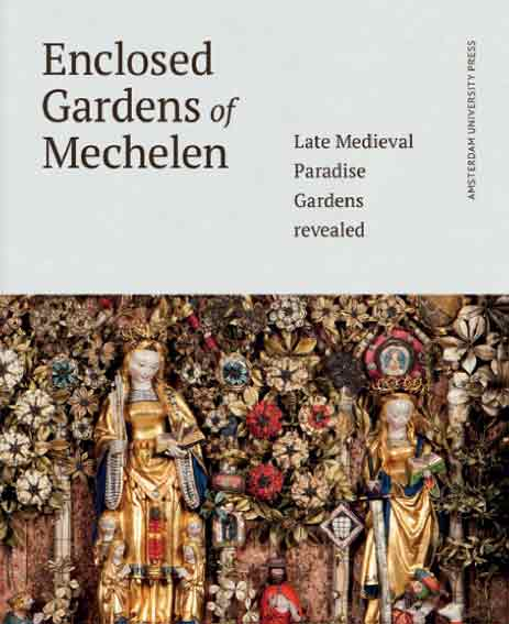 Enclosed Gardens of Mechelen: Late Medieval Paradise Gardens Revealed