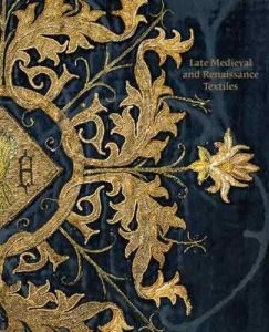 Late Medieval and Renaissance Textiles