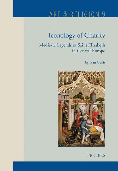 Iconology of Charity: Medieval Legends of Saint Elizabeth in Central Europe