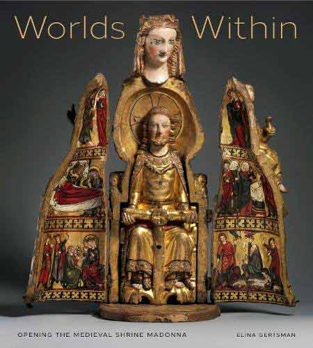 Worlds Within. Opening the Medieval Shrine Madonna