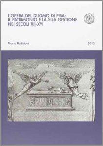 L'Opera del Duomo di Pisa. Il patrimonio e la sua gestione nei secoli XII-XVI