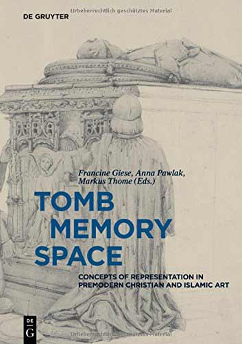 Tomb Memory Space: Concepts of Representation in Premodern Christian and Islamic Art