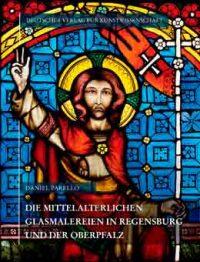 Die mittelalterlichen Glasmalereien in Regensburg und der Oberpfalz