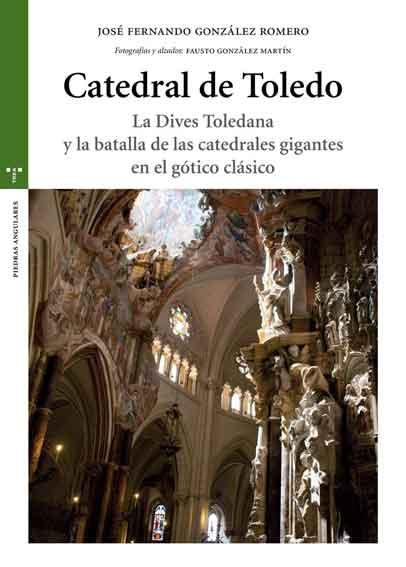 Catedral de Toledo: La Dives Toledana y la batalla de las catedrales gigantes en el gótico clásico