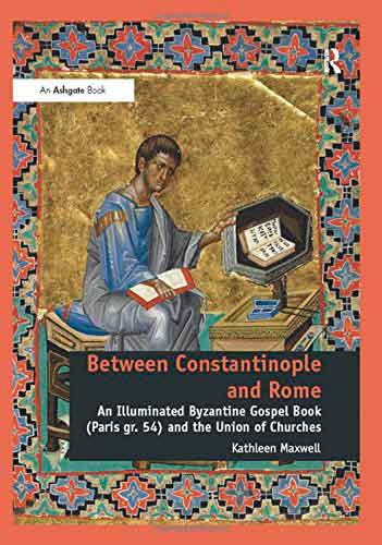 Between Constantinople and Rome: An Illuminated Byzantine Gospel Book (Paris Gr. 54) and the Union of Churches