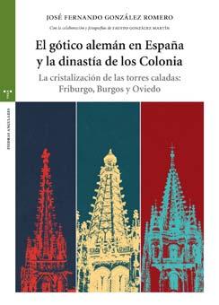 El gótico alemán en España y la dinastía de los Colonia. La cristalización de las torres caladas: Friburgo, Burgos y Oviedo