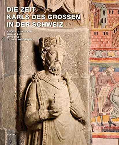 Die Zeit Karls des Grossen in der Schweiz. Kunst und Kultur in der Zeit Karls des Grossen