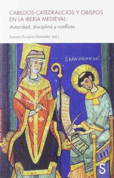 Cabildos catedralicios y obispos en la iberia medieval: Autoridad, disciplina y conflicto