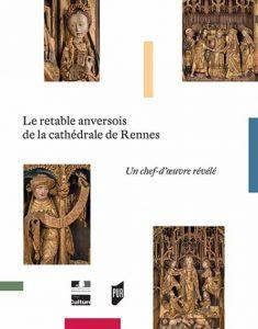 Le retable anversois de la cathédrale de Rennes: Un chef-d'oeuvre révélé