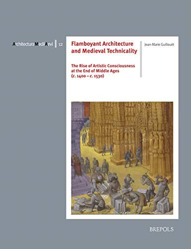Flamboyant Architecture and Medieval Technicality: The Rise of Artistic Consciousness at the End of Middle Ages (C. 1400-1530)