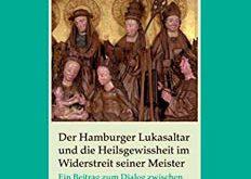 Der Hamburger Lukasaltar und die Heilsgewissheit im Widerstreit seiner Meister