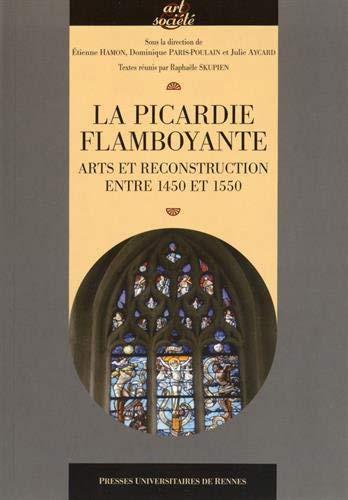 La Picardie flamboyante. Arts et reconstruction entre 1450 et 1550
