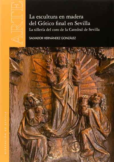La Escultura en madera del Gótico final en Sevilla. La sillería del coro de la Catedral de Sevilla