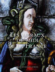 Les vitraux du Midi de la France: Région Occitanie Région Sud Provence-Alpes-Côte d'Azur