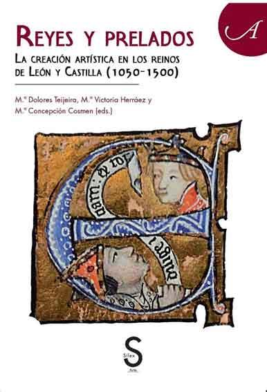 Reyes y prelados: La creación artística en los Reinos de León y Castilla (1050-1500)